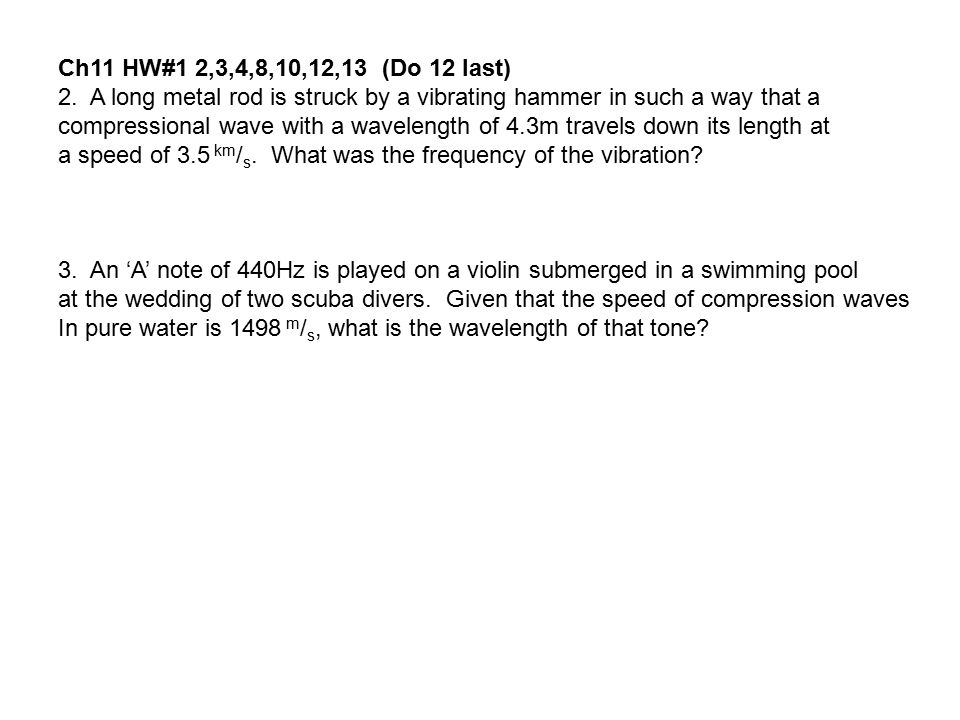 Ch11 HW#1 2,3,4,8,10,12,13 (Do 12 last) 2. A long metal rod is struck by a vibrating hammer in such a way that a.