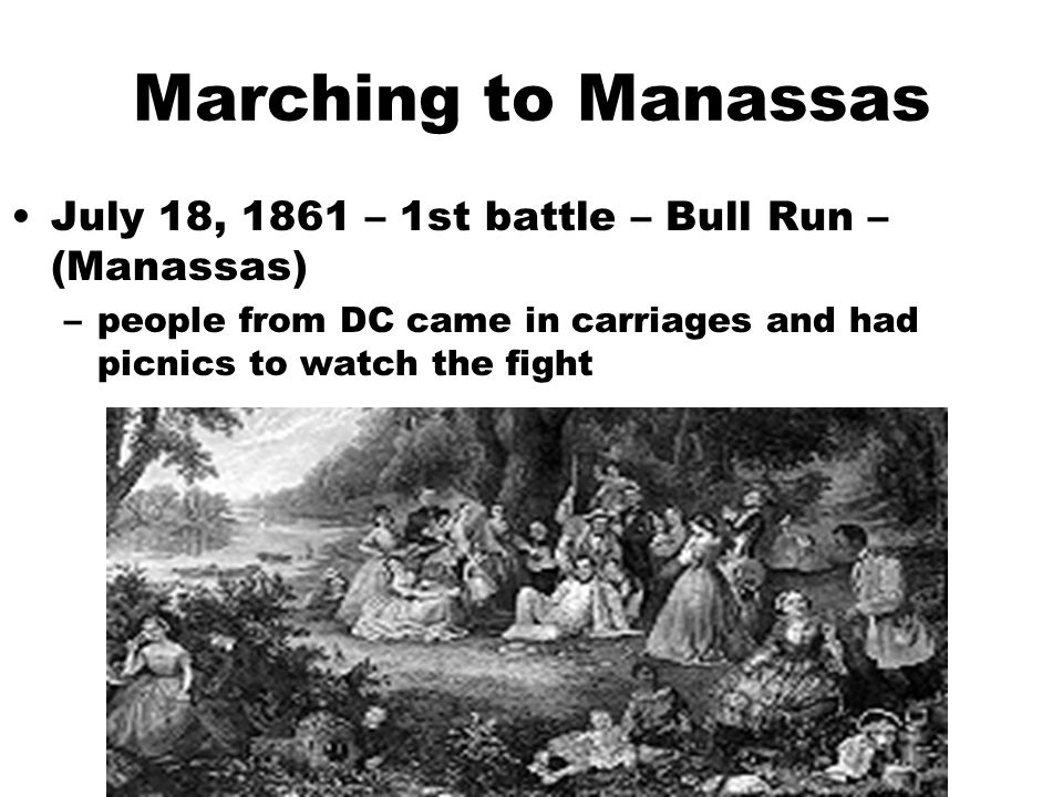 Marching to Manassas July 18, 1861 – 1st battle – Bull Run – (Manassas) people from DC came in carriages and had picnics to watch the fight.