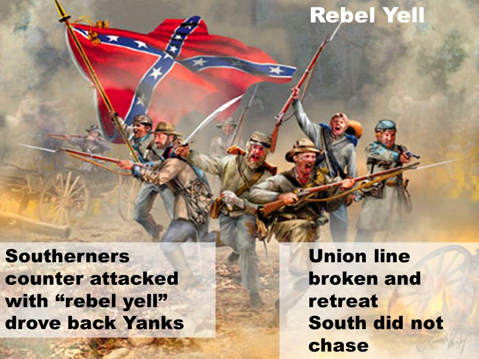 Rebel Yell Southerners counter attacked with rebel yell