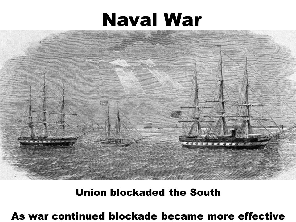 Naval War Union blockaded the South