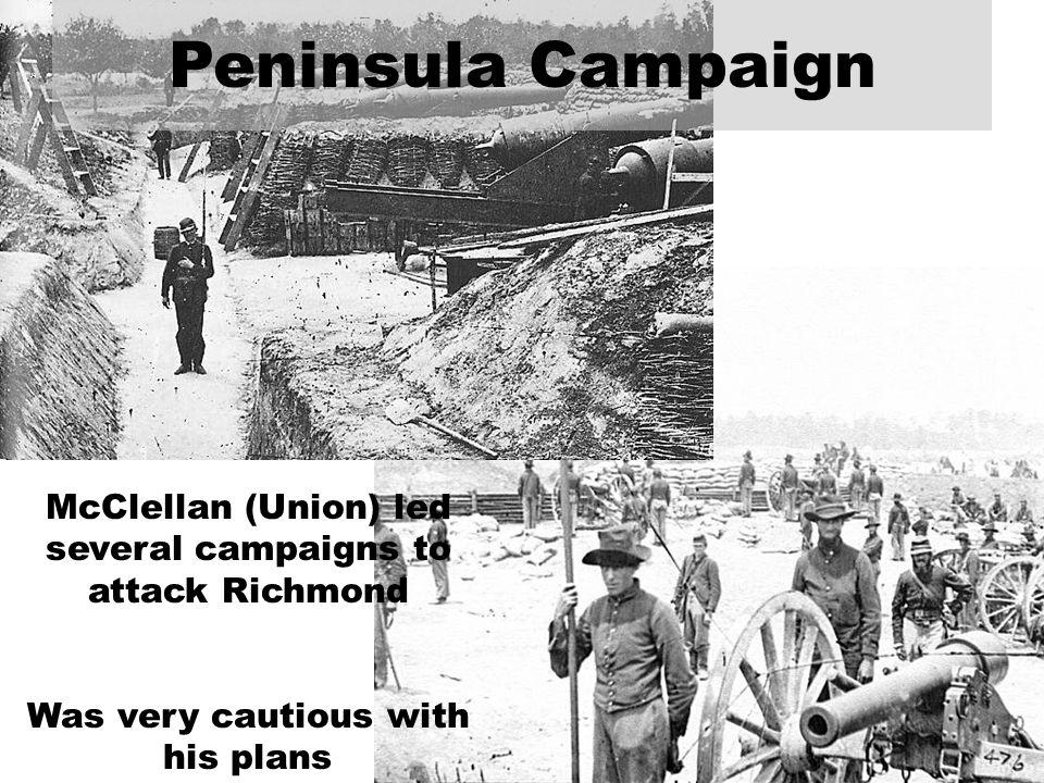 Peninsula Campaign McClellan (Union) led several campaigns to attack Richmond.