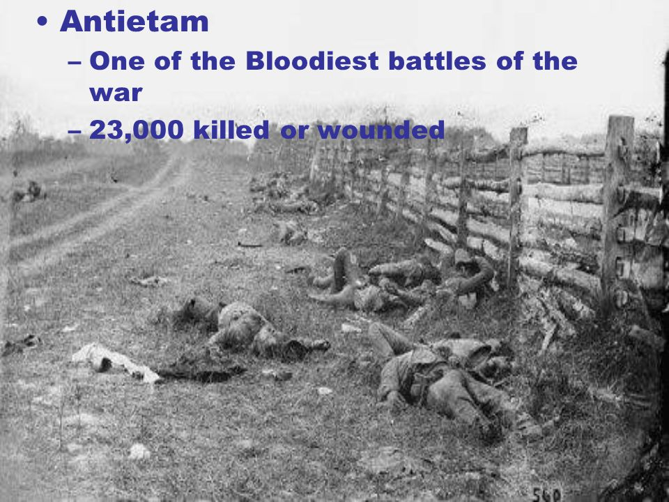 Antietam One of the Bloodiest battles of the war