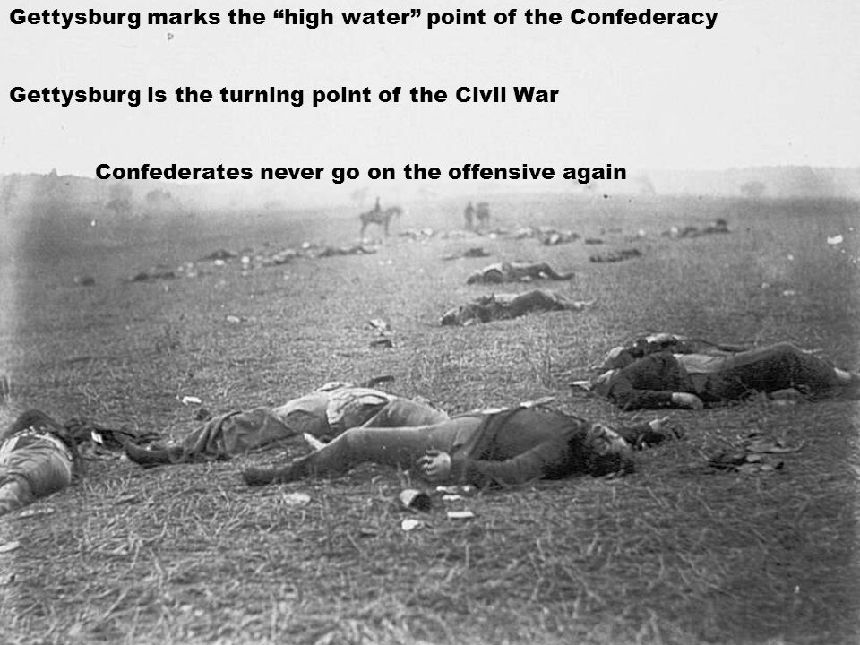 Gettysburg marks the high water point of the Confederacy