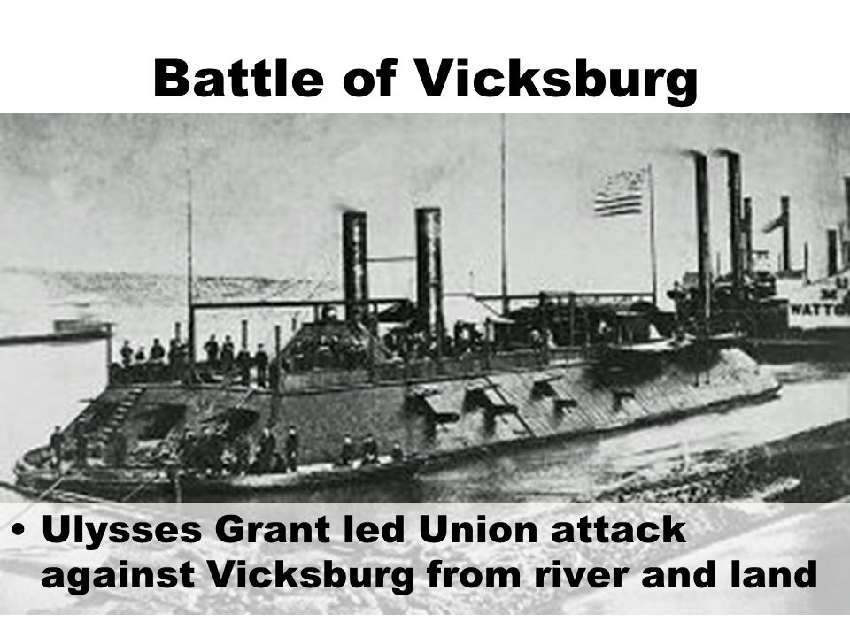 Battle of Vicksburg Ulysses Grant led Union attack against Vicksburg from river and land