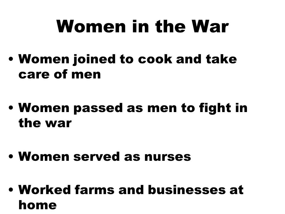 Women in the War Women joined to cook and take care of men