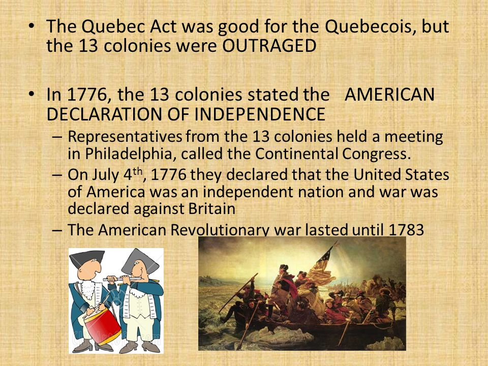 The Quebec Act was good for the Quebecois, but the 13 colonies were OUTRAGED
