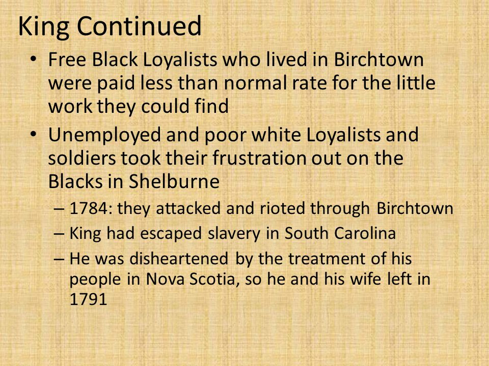 King Continued Free Black Loyalists who lived in Birchtown were paid less than normal rate for the little work they could find.