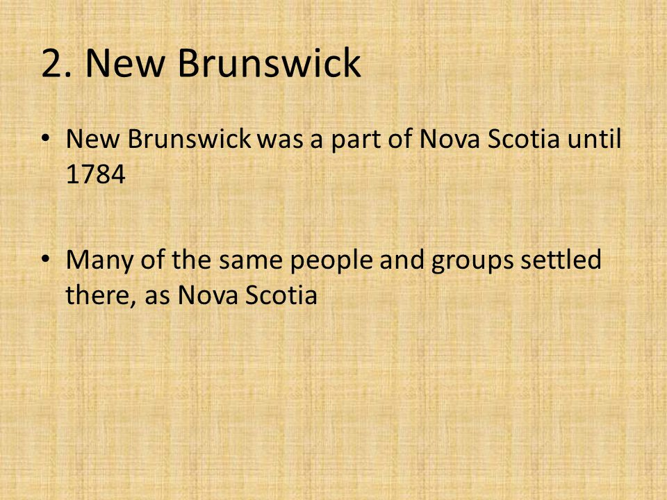 2. New Brunswick New Brunswick was a part of Nova Scotia until 1784