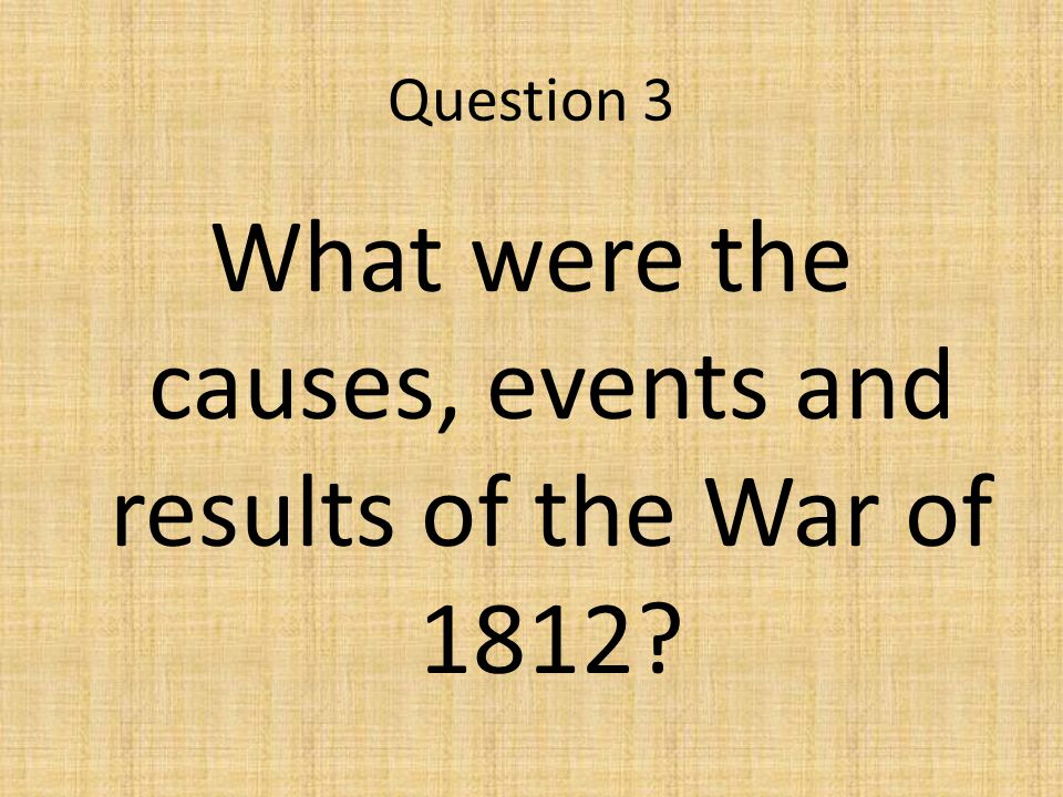 What were the causes, events and results of the War of 1812