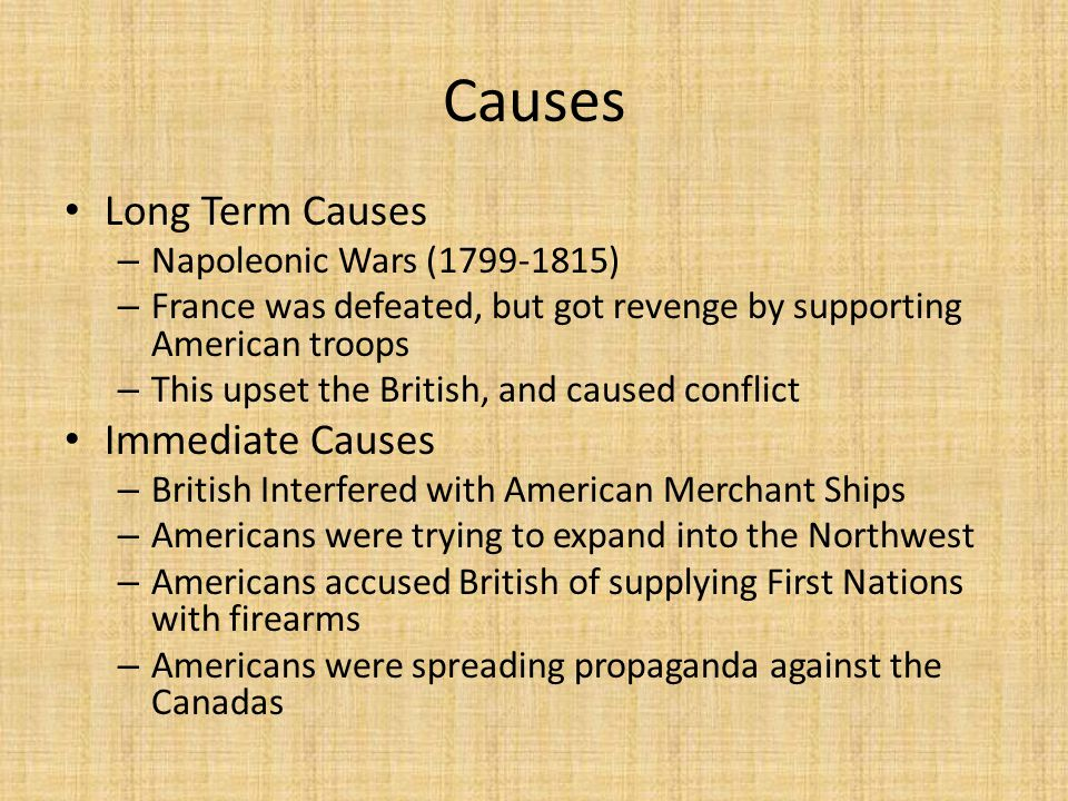 Causes Long Term Causes Immediate Causes Napoleonic Wars (1799-1815)