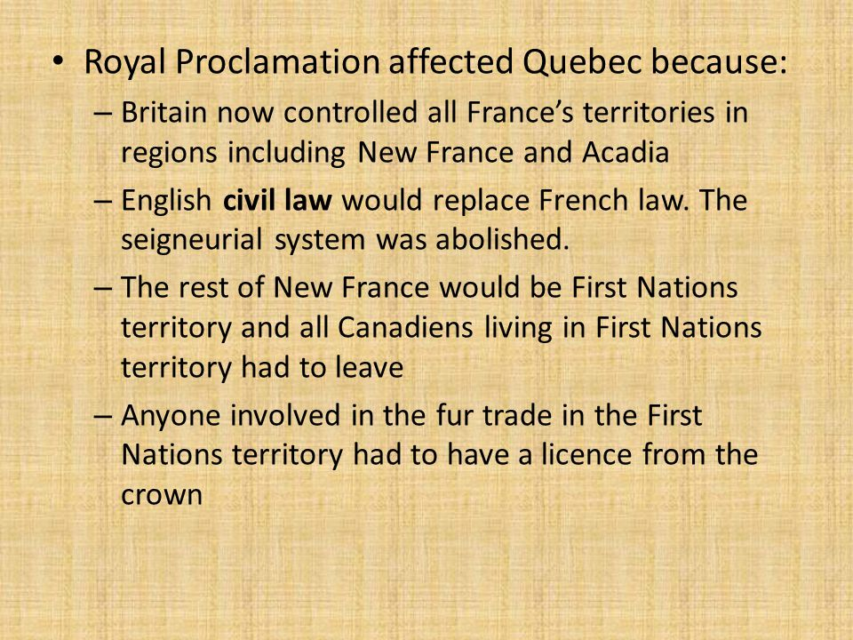 Royal Proclamation affected Quebec because: