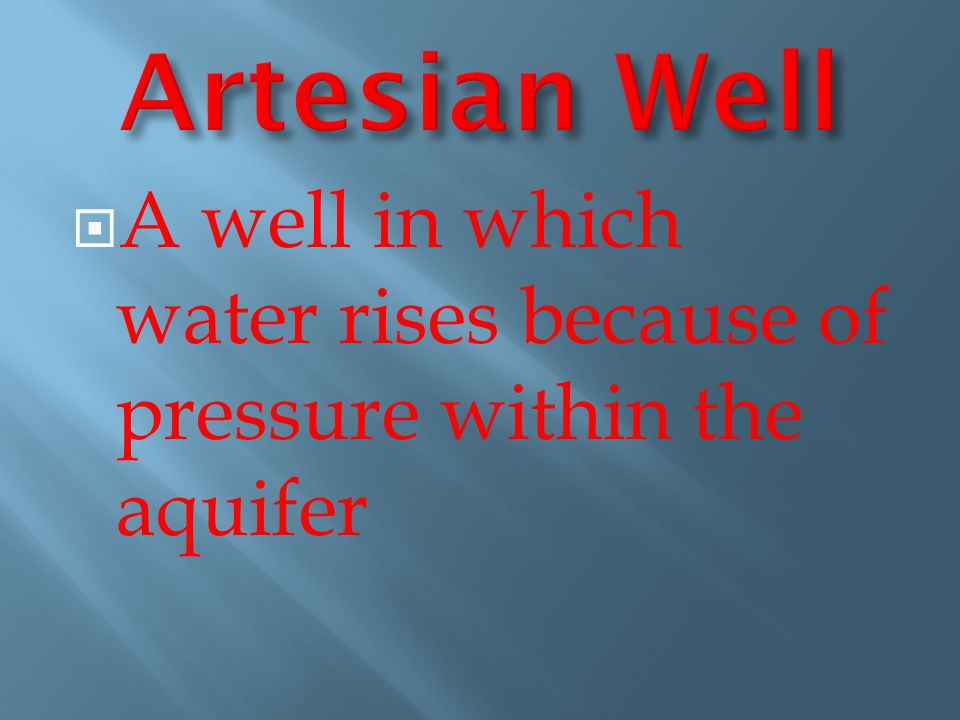 Artesian Well A well in which water rises because of pressure within the aquifer