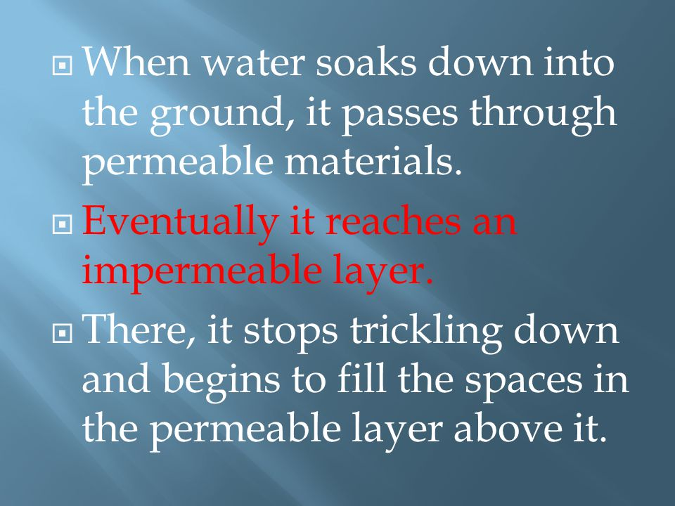 When water soaks down into the ground, it passes through permeable materials.