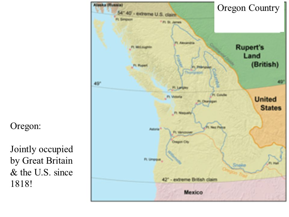 Oregon Country Oregon: Jointly occupied by Great Britain & the U.S. since 1818!