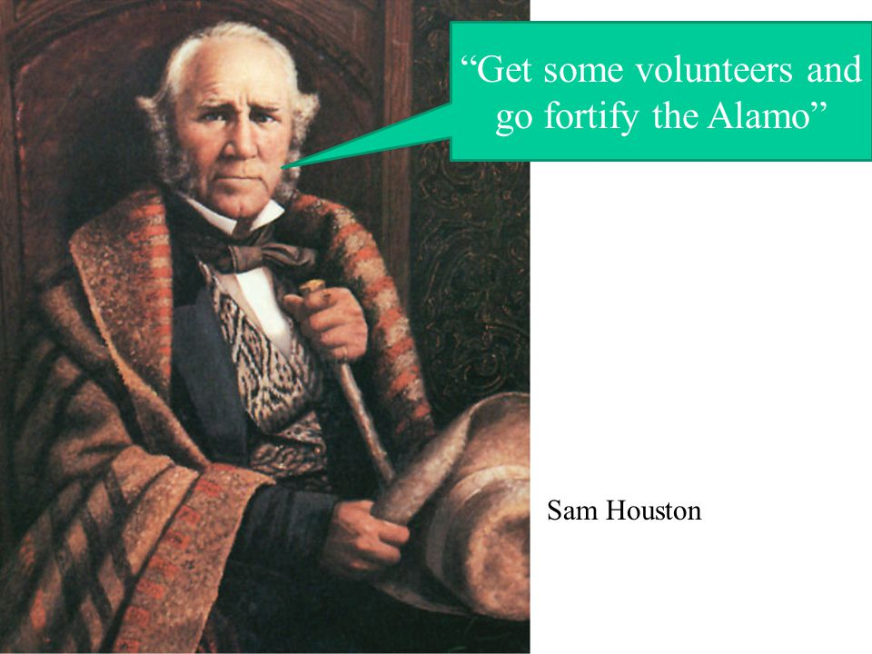 Get some volunteers and go fortify the Alamo