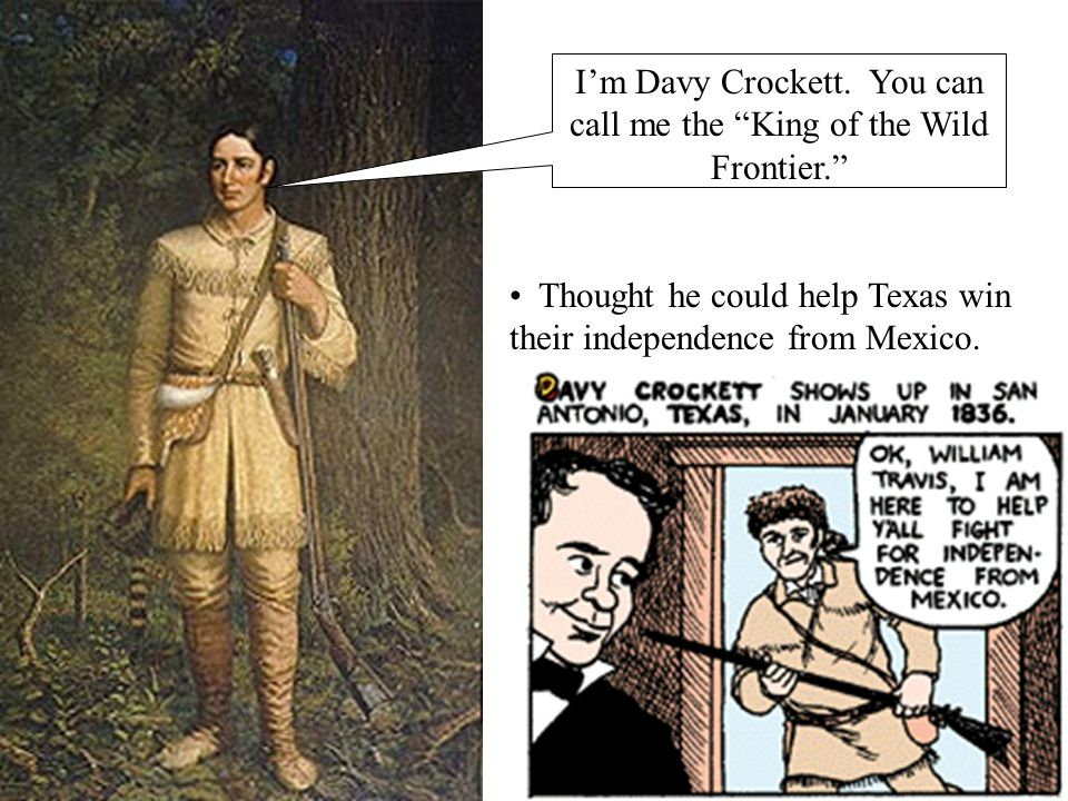I'm Davy Crockett. You can call me the King of the Wild Frontier.