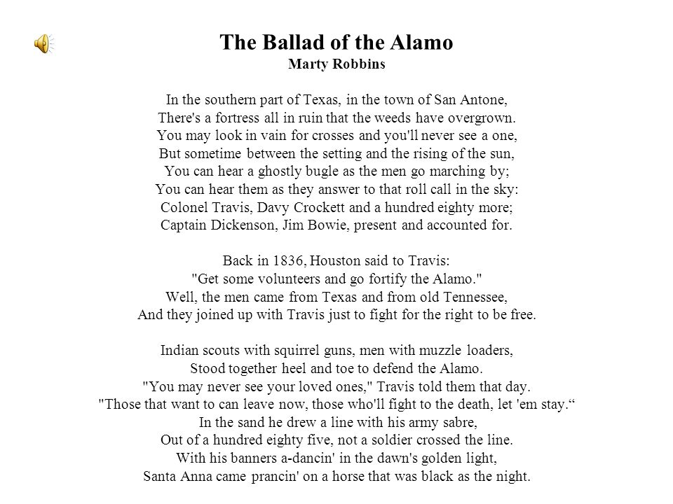 The Ballad of the Alamo Marty Robbins In the southern part of Texas, in the town of San Antone, There s a fortress all in ruin that the weeds have overgrown.