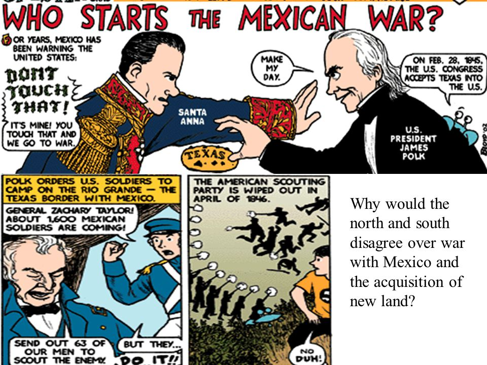 Why would the north and south disagree over war with Mexico and the acquisition of new land