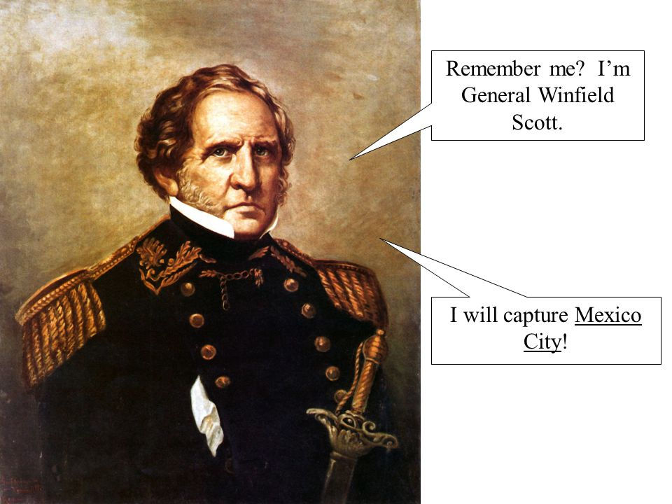 Remember me I'm General Winfield Scott.