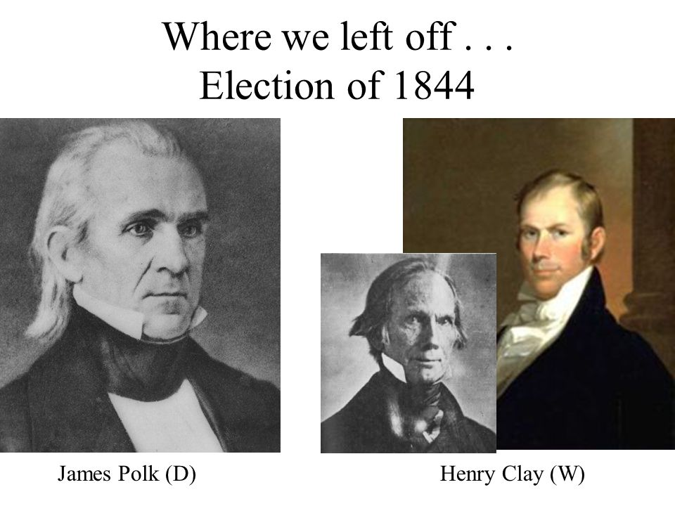 Where we left off . . . Election of 1844