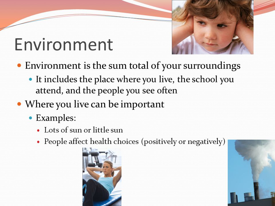 Environment Environment is the sum total of your surroundings