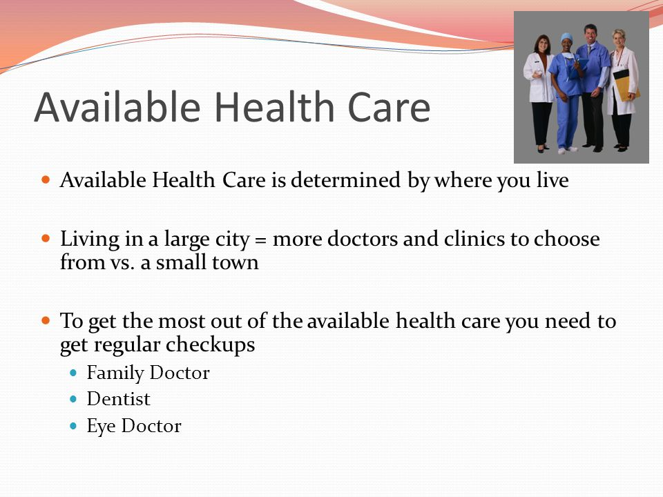 Available Health Care Available Health Care is determined by where you live.