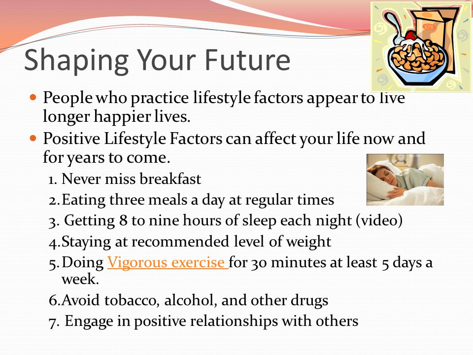 Shaping Your Future People who practice lifestyle factors appear to live longer happier lives.
