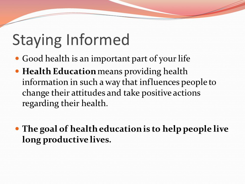 Staying Informed Good health is an important part of your life