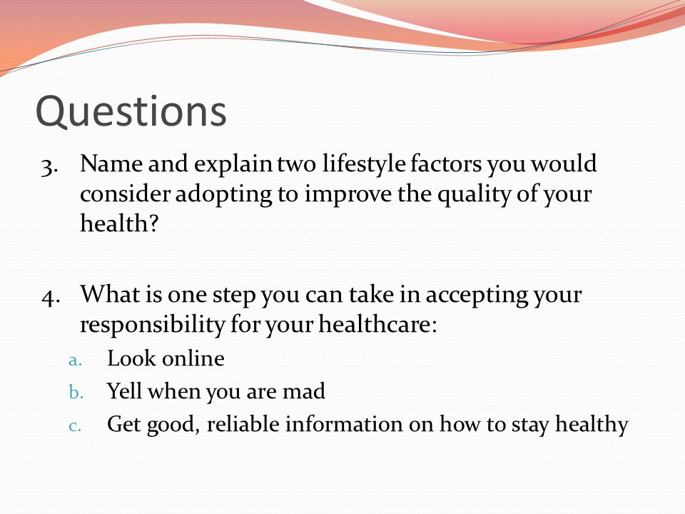Questions 3. Name and explain two lifestyle factors you would consider adopting to improve the quality of your health