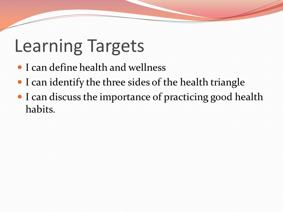 Learning Targets I can define health and wellness