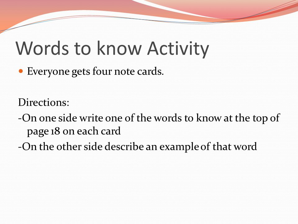 Words to know Activity Everyone gets four note cards. Directions: