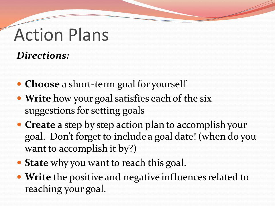 Action Plans Directions: Choose a short-term goal for yourself