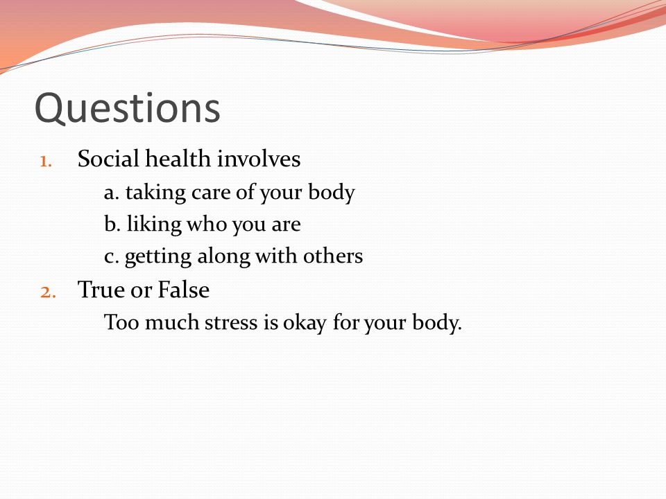 Questions Social health involves True or False