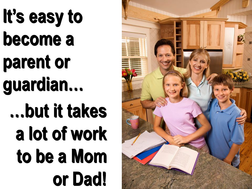 It's easy to become a parent or guardian…