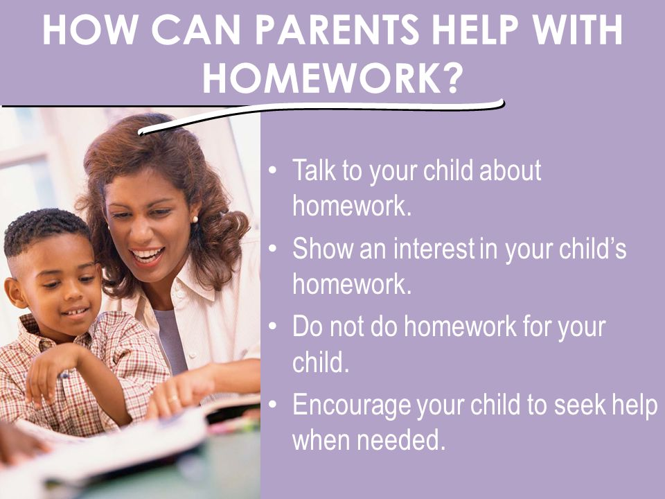 HOW CAN PARENTS HELP WITH HOMEWORK