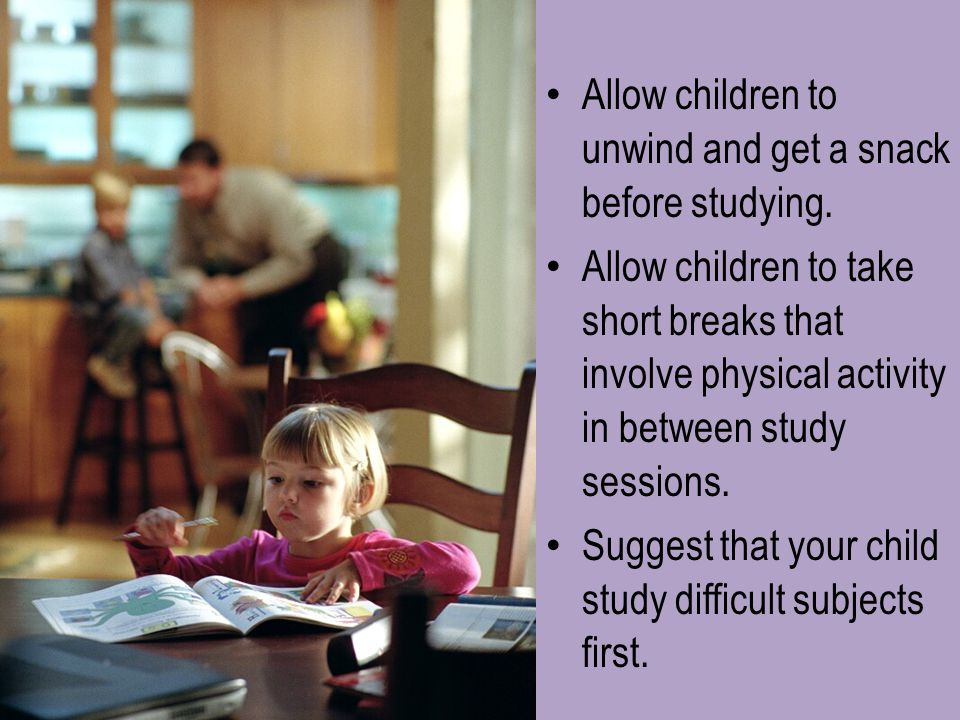 Allow children to unwind and get a snack before studying.