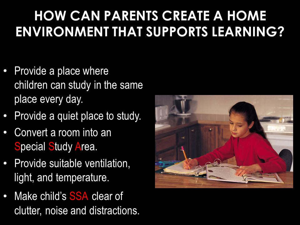 HOW CAN PARENTS CREATE A HOME ENVIRONMENT THAT SUPPORTS LEARNING