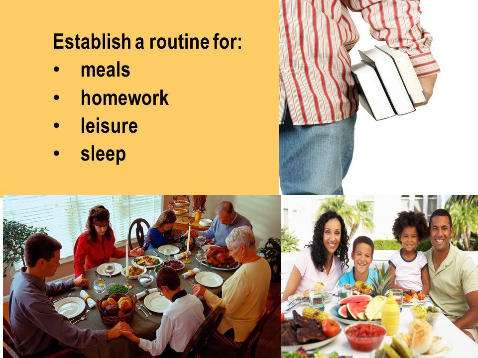 Establish a routine for: meals homework leisure sleep