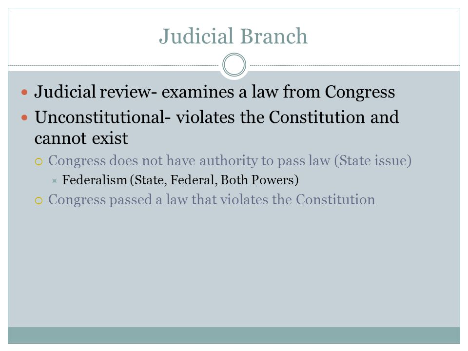 Judicial Branch Judicial review- examines a law from Congress