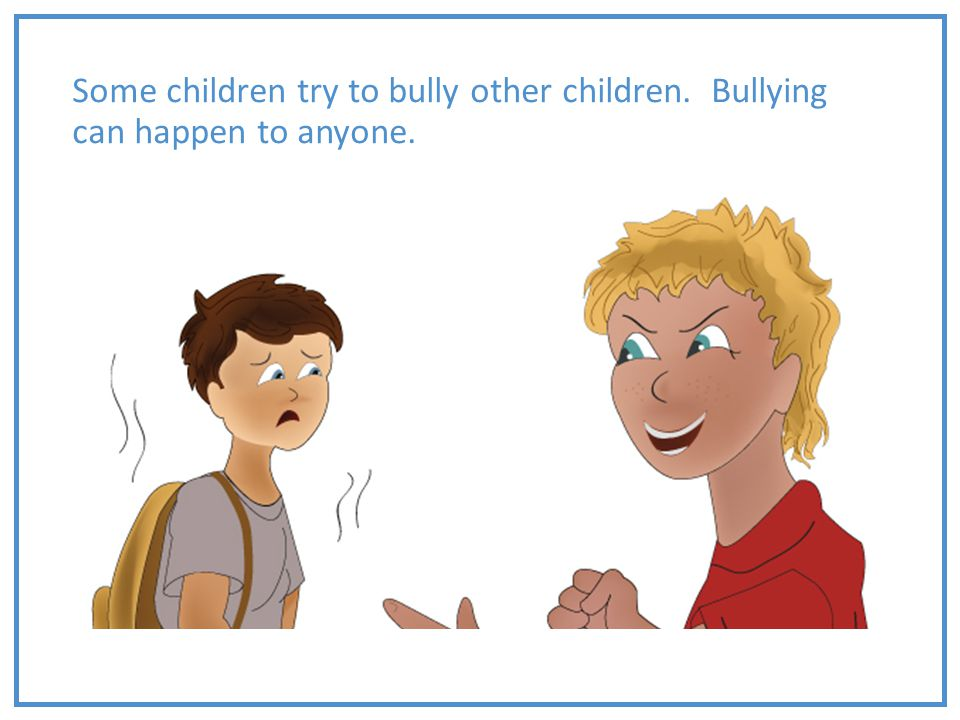 Some children try to bully other children
