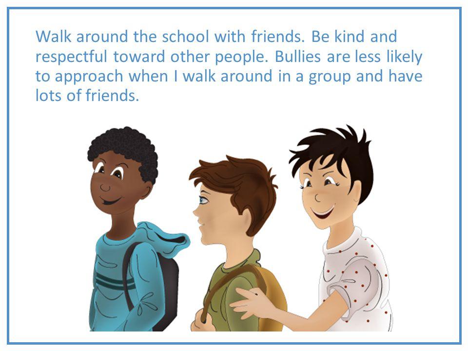 Walk around the school with friends
