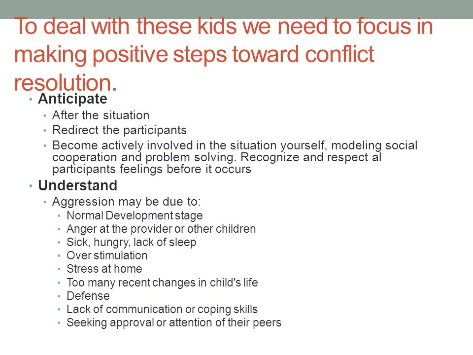 To deal with these kids we need to focus in making positive steps toward conflict resolution.