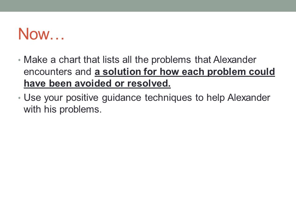Now… Make a chart that lists all the problems that Alexander encounters and a solution for how each problem could have been avoided or resolved.