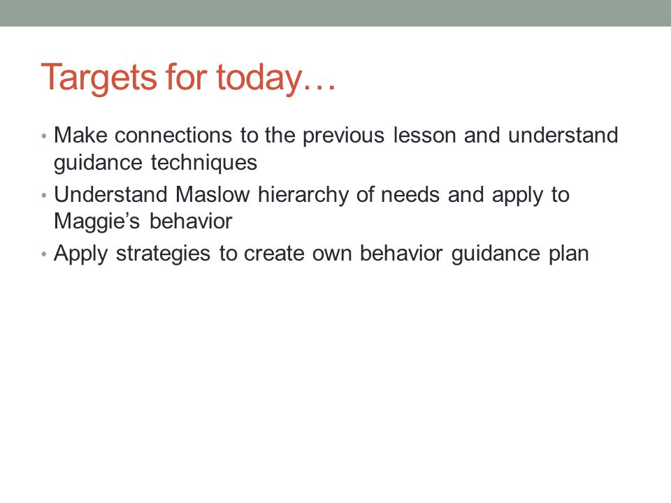 Targets for today… Make connections to the previous lesson and understand guidance techniques.