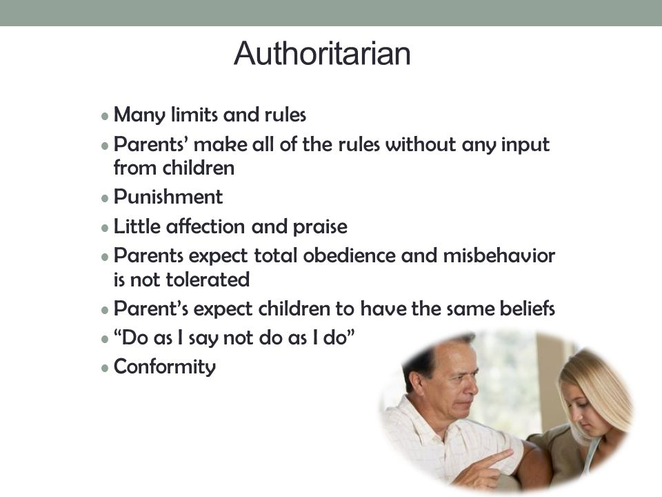 Authoritarian Many limits and rules