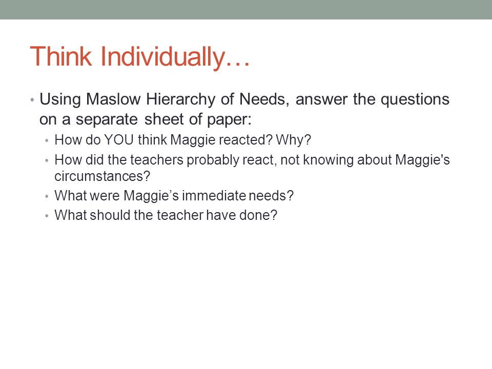 Think Individually… Using Maslow Hierarchy of Needs, answer the questions on a separate sheet of paper: