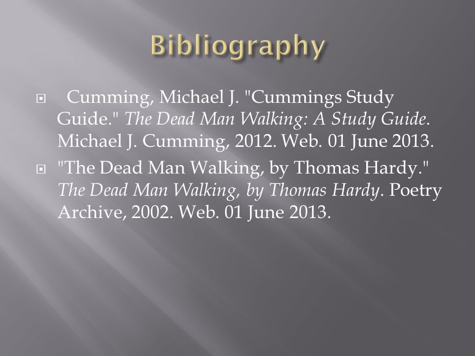 Bibliography Cumming, Michael J. Cummings Study Guide. The Dead Man Walking: A Study Guide. Michael J. Cumming, 2012. Web. 01 June 2013.
