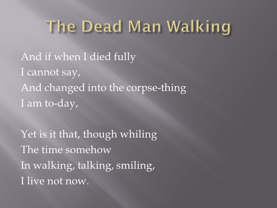 The Dead Man Walking And if when I died fully I cannot say,