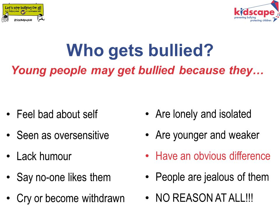 Who gets bullied Young people may get bullied because they…