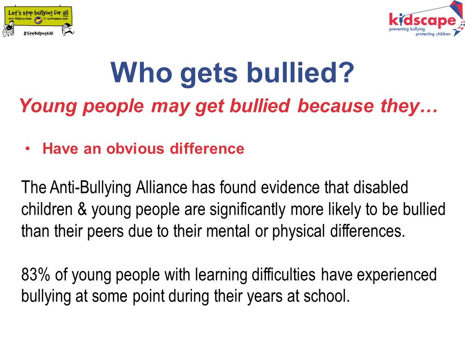 Who gets bullied Young people may get bullied because they: